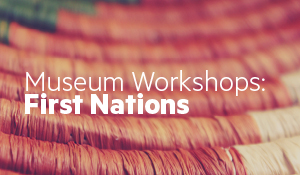 Museum Workshops: First Nations - Weaving